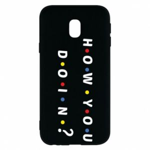 Phone case for Samsung J3 2017 How You Doing?