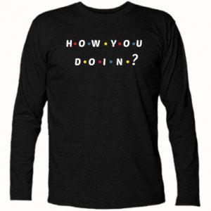 Koszulka z długim rękawem How You Doing?