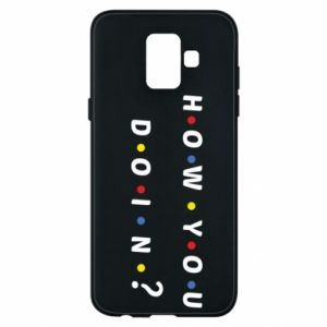 Phone case for Samsung A6 2018 How You Doing?