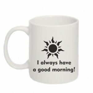 Kubek 330ml I always have a good morning