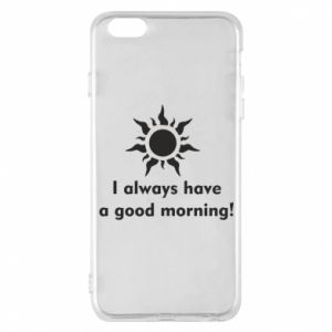 Etui na iPhone 6 Plus/6S Plus I always have a good morning