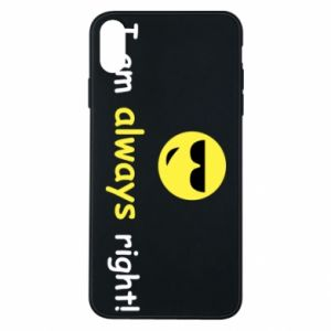 iPhone Xs Max Case I am always right!