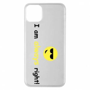 iPhone 11 Pro Max Case I am always right!
