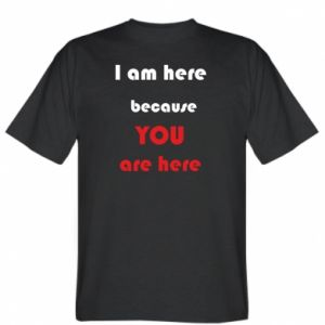 Koszulka męska I am here  because YOU are here