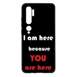 Etui na Xiaomi Mi Note 10 I am here  because YOU are here