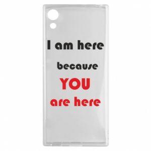 Etui na Sony Xperia XA1 I am here  because YOU are here