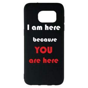 Etui na Samsung S7 EDGE I am here  because YOU are here
