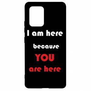 Etui na Samsung S10 Lite I am here  because YOU are here
