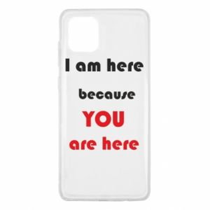 Etui na Samsung Note 10 Lite I am here  because YOU are here
