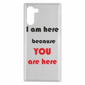 Etui na Samsung Note 10 I am here  because YOU are here