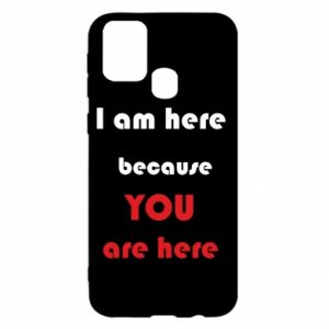 Etui na Samsung M31 I am here  because YOU are here