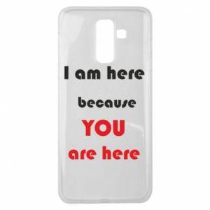 Etui na Samsung J8 2018 I am here  because YOU are here