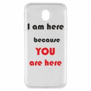 Etui na Samsung J7 2017 I am here  because YOU are here