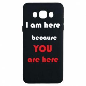 Etui na Samsung J7 2016 I am here  because YOU are here