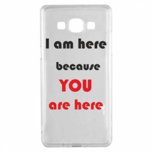 Etui na Samsung A5 2015 I am here  because YOU are here