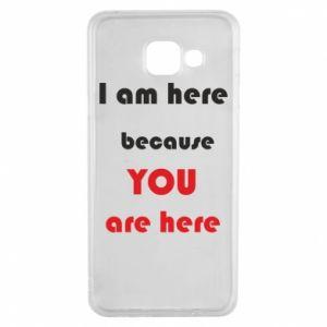 Etui na Samsung A3 2016 I am here  because YOU are here