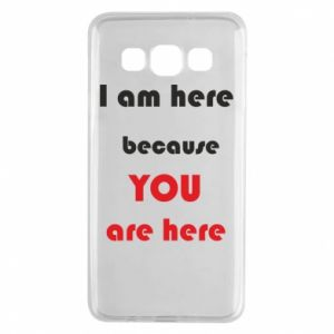 Etui na Samsung A3 2015 I am here  because YOU are here