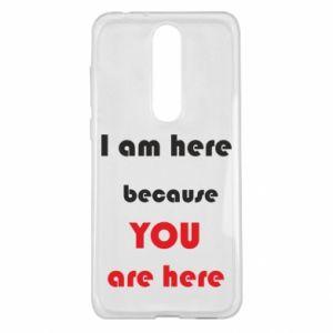 Etui na Nokia 5.1 Plus I am here  because YOU are here