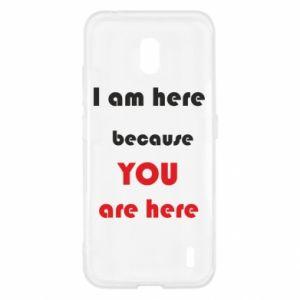 Etui na Nokia 2.2 I am here  because YOU are here