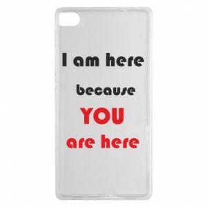 Etui na Huawei P8 I am here  because YOU are here
