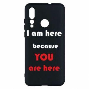 Etui na Huawei Nova 4 I am here  because YOU are here