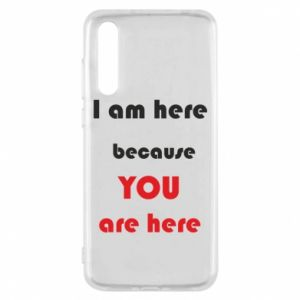 Etui na Huawei P20 Pro I am here  because YOU are here