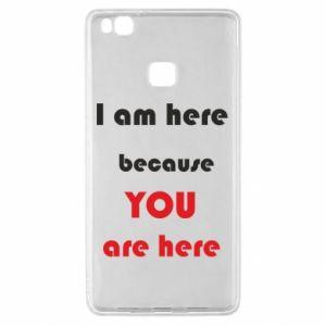 Etui na Huawei P9 Lite I am here  because YOU are here
