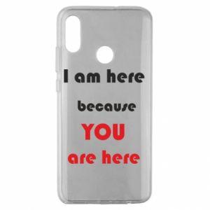 Etui na Huawei Honor 10 Lite I am here  because YOU are here