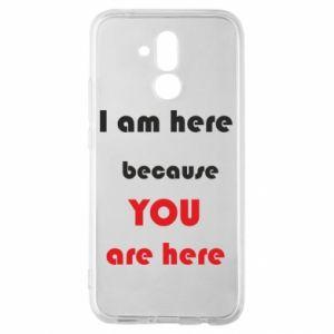 Etui na Huawei Mate 20 Lite I am here  because YOU are here