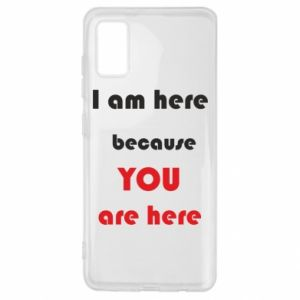 Etui na Samsung A41 I am here  because YOU are here