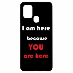 Etui na Samsung A21s I am here  because YOU are here