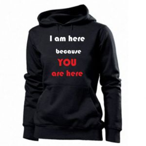 Bluza damska I am here  because YOU are here