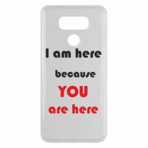 Etui na LG G6 I am here  because YOU are here