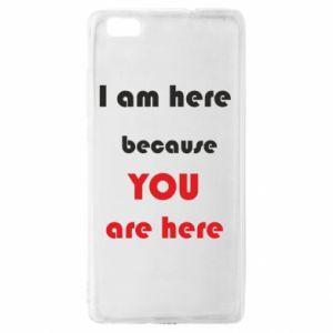 Etui na Huawei P 8 Lite I am here  because YOU are here