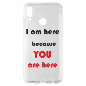 Etui na Huawei P Smart 2019 I am here  because YOU are here