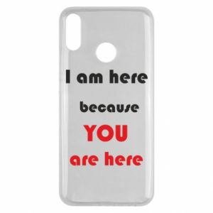 Etui na Huawei Y9 2019 I am here  because YOU are here