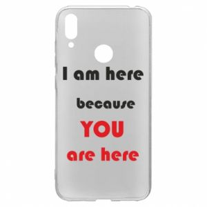 Etui na Huawei Y7 2019 I am here  because YOU are here