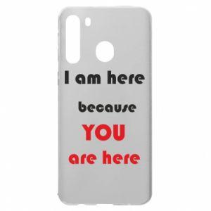Etui na Samsung A21 I am here  because YOU are here