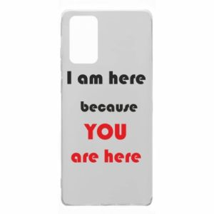 Etui na Samsung Note 20 I am here  because YOU are here