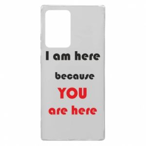 Etui na Samsung Note 20 Ultra I am here  because YOU are here