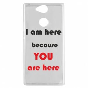 Etui na Sony Xperia XA2 I am here  because YOU are here