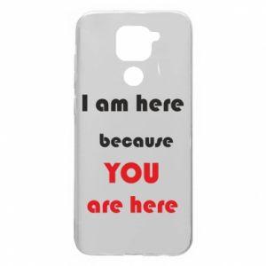 Etui na Xiaomi Redmi Note 9/Redmi 10X I am here  because YOU are here