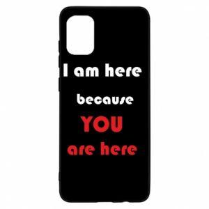 Etui na Samsung A31 I am here  because YOU are here
