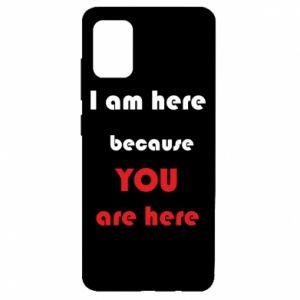Etui na Samsung A51 I am here  because YOU are here