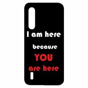 Etui na Xiaomi Mi9 Lite I am here  because YOU are here