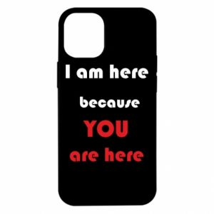 Etui na iPhone 12 Mini I am here  because YOU are here