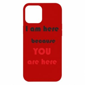 Etui na iPhone 12 Pro Max I am here  because YOU are here