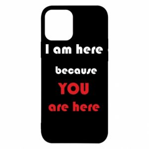 Etui na iPhone 12/12 Pro I am here  because YOU are here