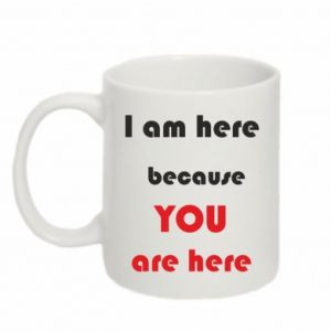 Kubek 330ml I am here  because YOU are here