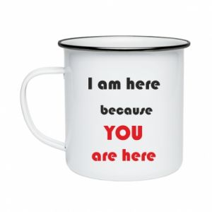 Kubek emaliowany I am here  because YOU are here